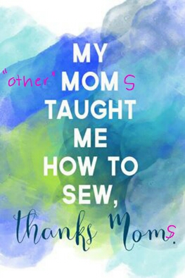 "My ""Other"" Moms taught me how to sew!"